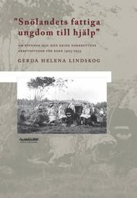 Snölandets fattiga ungdom till hjälp : om kvinnor och män kring Norrbottens arbetarstugor för barn 1903-1933