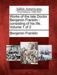 Works of the Late Doctor Benjamin Franklin