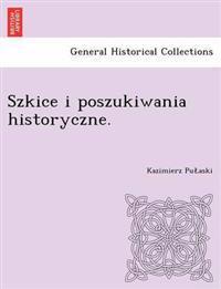 Szkice I Poszukiwania Historyczne.