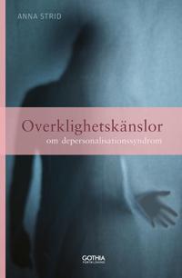 Overklighetskänslor : om depersonalisationssyndrom - Anna Strid | Laserbodysculptingpittsburgh.com