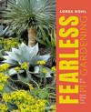 Fearless Gardening: Be Bold, Break the Rules and Grow What You Love