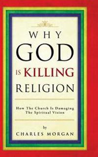 Why God Is Killing Religion