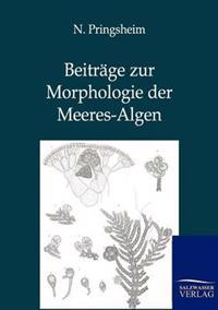 Beitrage Zur Morphologie Der Meeres-Algen