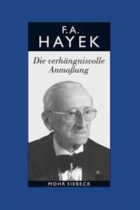 Friedrich A. Von Hayek: Gesammelte Schriften in Deutscher Sprache: Abt. B Band 7: Die Verhangnisvolle Anmassung. Die Irrtumer Des Sozialismus