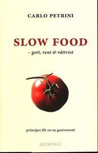 Slow Food : gott, rent och rättvist - principer för en ny gastronomi
