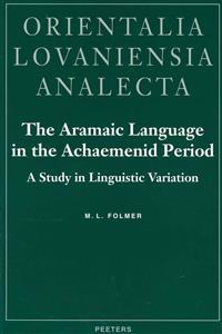 The Aramaic Language in the Achaemenid Period. a Study in Linguistic Variation
