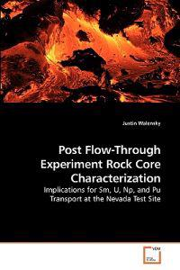 Post Flow-Through Experiment Rock Core Characterization