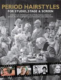 Period hairstyles for studio, stage and screen - a practical reference for