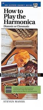 How to Play the Harmonica (Diatonic or Chromatic): Combines Step-By-Step Instruction with Practice Songs and Reference Information on Blues & Rock Har