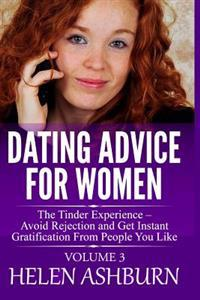 Dating Advice for Women: The Tinder Experience Avoid Rejection and Get Instant Gratification from People You Like