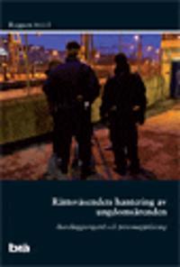 Rättsväsendets hantering av ungdomsärenden. Brå Rapport 2012:5
