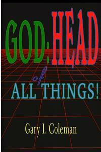 God: Head of All Things!