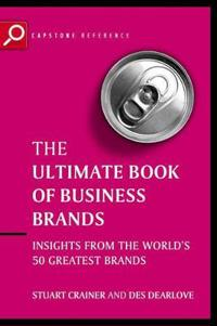 Ultimate Book of Business Brands: Insights from the World's 50 Greatest Brands
