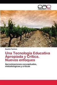 Una Tecnologia Educativa Apropiada y Critica. Nuevos Enfoques