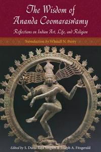 The Wisdom of Ananda Coomaraswamy