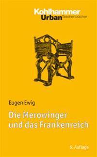 Die Merowinger Und Das Frankenreich: Mit Literaturnachtragen Von Ulrich Nonn