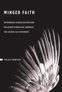 Winged Faith: Rethinking Globalization and Religious Pluralism Through the Sathya Sai Movement
