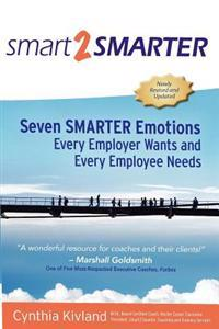 Smart2smarter: Seven Smarter Emotions Every Employer Wants and Every Employee Needs