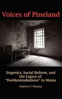 Voices of Pineland: Eugenics, Social Reform, and the Legacy of Feeblemindedness in Maine (Hc)