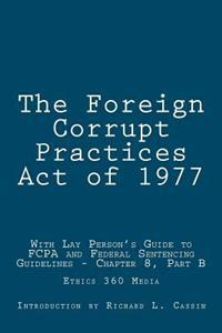 The Foreign Corrupt Practices Act of 1977: With Lay Person's Guide to Fcpa and Federal Sentencing Guidelines - Chapter 8, Part B