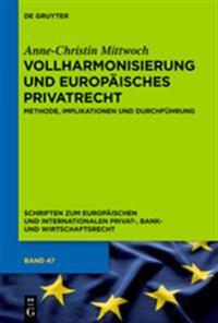 Vollharmonisierung Und Europäisches Privatrecht