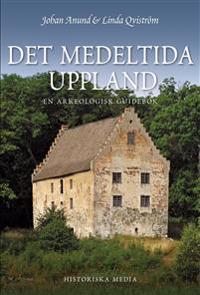 Det medeltida Uppland : en arkeologisk guidebok