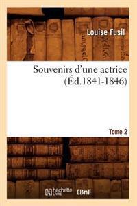 Souvenirs d'Une Actrice. Tome 2 (�d.1841-1846)