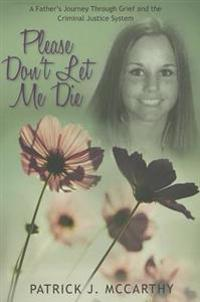 Please Don't Let Me Die: A Father's Journey Through Grief and the Criminal Justice System