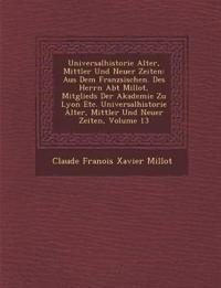 Universalhistorie Alter, Mittler Und Neuer Zeiten: Aus Dem Franz Sischen. Des Herrn Abt Millot, Mitglieds Der Akademie Zu Lyon Etc. Universalhistorie