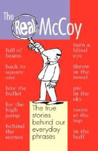 The Real McCoy: The True Stories Behind Our Everyday Phrases