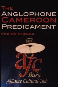 Anglophone Cameroon Predicament