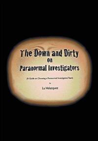 The Down and Dirty on Paranormal Investigators