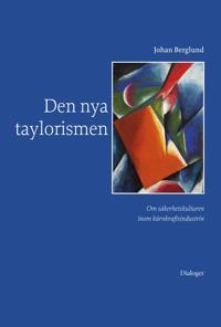 Den nya taylorismen : om säkerhetskulturen inom kärnkraftsindustrin