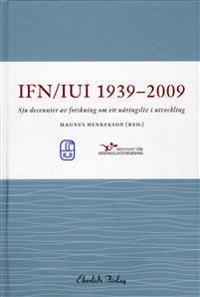 IUI/IFN 1939-2009 : sju decennier av forskning om ett näringsliv i utveckling