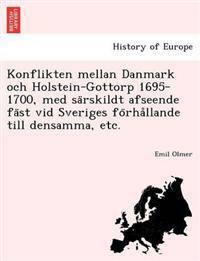 Konflikten Mellan Danmark Och Holstein-Gottorp 1695-1700, Med Sa Rskildt Afseende Fa St VID Sveriges Fo Rha Llande Till Densamma, Etc.