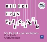 Bli fri från perfektionism: På två timmar