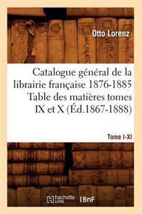Catalogue General de la Libraire Francaise 1876-1885 Table Des Matieres Tomes IX Et X