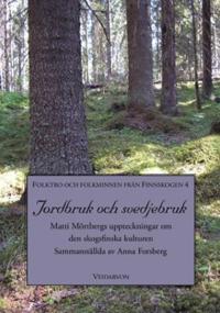 Jordbruk och svedjebruk : Matti Mörtbergs uppteckningar om den skogsfinska kulturen