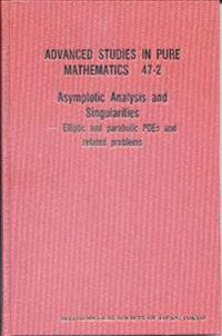 Asymptotic Analysis And Singularities: Elliptic And Parabolic Pdes And Related Problems - Proceedings Of The 14th Msj International Research Institute