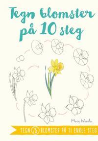Tegn blomster på 10 steg - Mary Woodin pdf epub