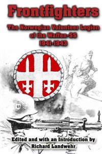 Frontfighters: The Norwegian Volunteer Legion of the Waffen-SS 1941-1943