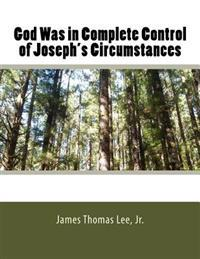 God Was in Complete Control of Joseph's Circumstances