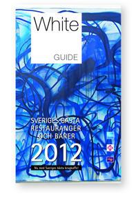 White guide. Sveriges bästa restauranger 2012 : nu med Sveriges bästa barer