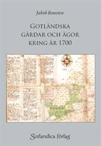 Gotländska gårdar och ägor kring år 1700 : samt om lantmäteriarkivet på Gotland