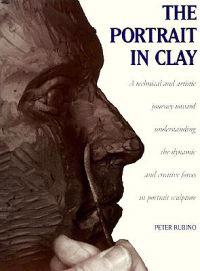 The Portrait in Clay: A Technical, Artistic, and Philosophical Journey Toward Understanding the Dynamic and Creative Forces in Portrait Scul
