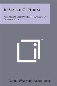 In Search of Heresy: American Literature in an Age of Conformity