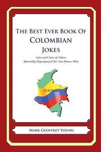 The Best Ever Book of Colombian Jokes: Lots and Lots of Jokes Specially Repurposed for You-Know-Who