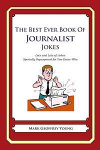 The Best Ever Book of Journalist Jokes: Lots and Lots of Jokes Specially Repurposed for You-Know-Who