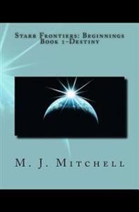 Starr Frontiers: Beginnings Book 1-Destiny