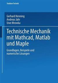 Technische Mechanik Mit Mathcad, Matlab Und Maple
